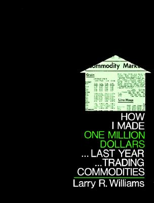 How I Made One Million Dollars...Last Year...Trading Commodities By Williams, Larry R.