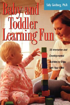Baby and Toddler Learning Fun By Goldberg, Sally